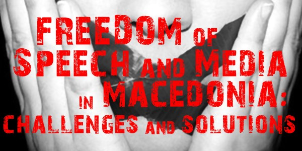 Freedom of Speech and Media in Macedonia:  Challenges and Solutions